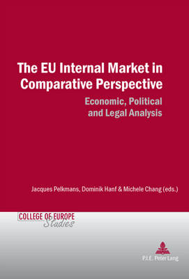 The EU Internal Market in Comparative Perspective: Economic, Political and Legal Analyses - Cahiers du College d'Europe / College of Europe Studies 9 (Paperback)