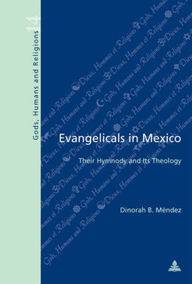 Evangelicals in Mexico: Their Hymnody and Its Theology - Dieux, Hommes et Religions / Gods, Humans and Religions 14 (Paperback)