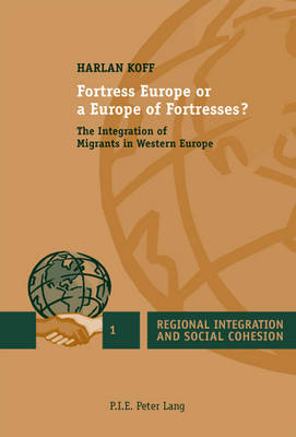Fortress Europe or a Europe of Fortresses?: The Integration of Migrants in Western Europe - Regional Integration and Social Cohesion 1 (Paperback)