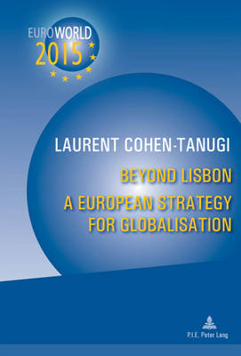 Beyond Lisbon: A European Strategy for Globalisation: With a Preface by Christine Lagarde and Xavier Bertrand (Paperback)