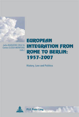 European Integration from Rome to Berlin: 1957-2007: History, Law and Politics - Cite Europeenne/European Policy 39 (Paperback)