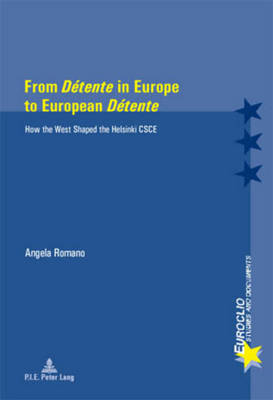 """From """"Detente"""" in Europe to European """"Detente"""": How the West Shaped the Helsinki CSCE - Euroclio 44 (Paperback)"""