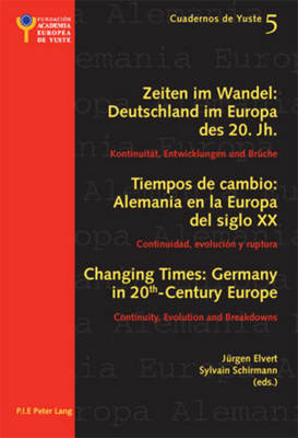 Changing Times: Germany in 20 th -Century Europe- Les temps qui changent : L'Allemagne dans l'Europe du 20 e siecle: Continuity, Evolution and Breakdowns- Continuite, evolution et rupture - Cuadernos de Yuste 5 (Paperback)