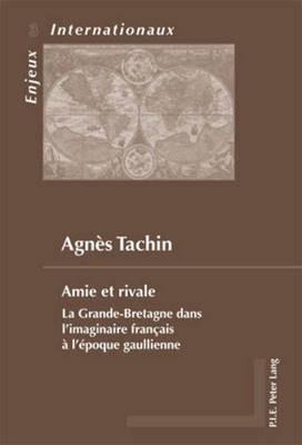 Amie Et Rivale: La Grande-Bretagne Dans L'imaginaire Franethcais Aa L'aepoque Gaullienne (Paperback)