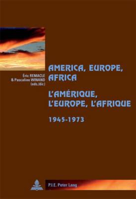 America, Europe, Africa, 1945-1973- L'Amerique, l'Europe, l'Afrique, 1945-1973 - Cite Europeenne/European Policy 44 (Paperback)