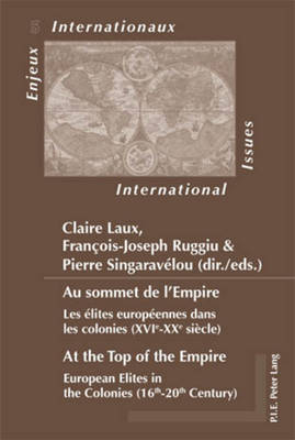 Au sommet de l'Empire / At the Top of the Empire: Les elites europeennes dans les colonies (XVIe-XXe siecle) / European Elites in the Colonies (16th-20th Century) - Enjeux Internationaux/International Issues 5 (Paperback)