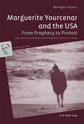 Marguerite Yourcenar and the USA: From Prophecy to Protest- With a previously unpublished interview of Marguerite Yourcenar by T. D. Allman - Yourcenar 2 (Paperback)