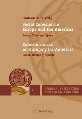 Social Cohesion in Europe and the Americas / Cohesion social en Europa y las Americas: Power, Time and Space / Poder, tiempo y espacio - Regional Integration and Social Cohesion 3 (Paperback)