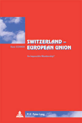 Switzerland - European Union: An Impossible Membership?- Translated from French by Lisa Godin-Roger - Cite Europeenne/European Policy 46 (Paperback)