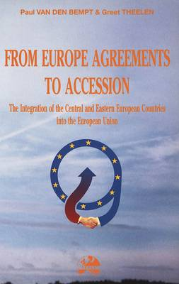 From Europe Agreements to Accession: Integration of the Central and Eastern European Countries to the European Union - European Policy S. No. 11 (Paperback)