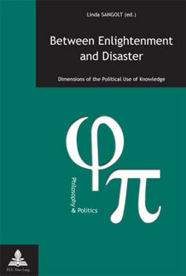 Between Enlightenment and Disaster: Dimensions of the political Use of Knowledge - Philosophie et Politique / Philosophy and Politics 19 (Paperback)