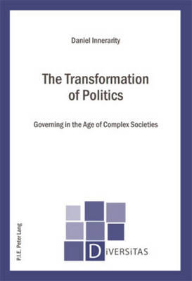 The Transformation of Politics: Governing in the Age of Complex Societies - Diversitas 7 (Paperback)