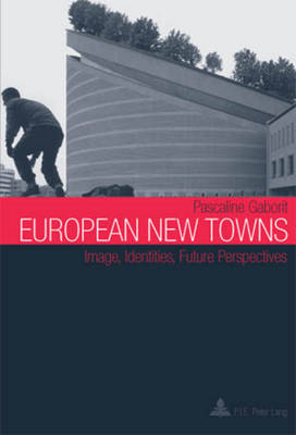 European New Towns: Image, Identities, Future Perspectives (Paperback)