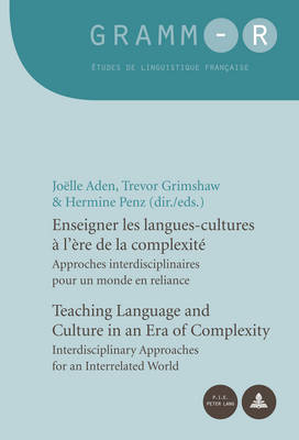 Enseigner les langues-cultures a l'ere de la complexite / Teaching Language and Culture in an Era of Complexity: Approches interdisciplinaires pour un monde en reliance / Interdisciplinary Approaches for an Interrelated World - GRAMM-R 7 (Paperback)
