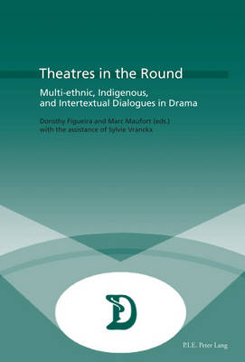 Theatres in the Round: Multi-ethnic, Indigenous, and Intertextual Dialogues in Drama - Dramaturgies 28 (Paperback)