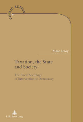 Taxation, the State and Society: The Fiscal Sociology of Interventionist Democracy - Action Publique/Public Action? 7 (Paperback)