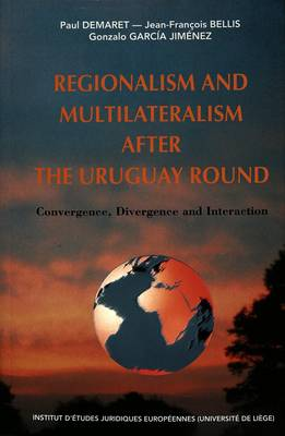 Regionalism and Multilateralism and the Uruguay Round: Convergence, Divergence and Interaction - European Policy S. No. 12 (Paperback)