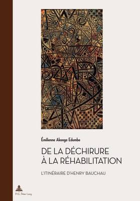 de la Dechirure A La Rehabilitation: L'Itineraire d'Henry Bauchau - Documents Pour L'Histoire Des Francophonies 23 (Paperback)