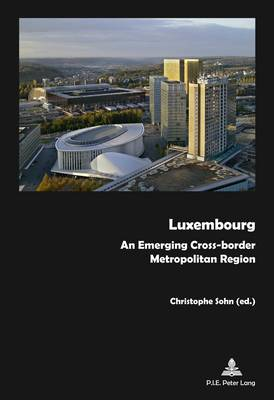 Luxembourg: An Emerging Cross-border Metropolitan Region (Paperback)