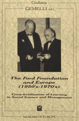 Ford Foundation and Europe (1950s-1970s): Cross-Fertilization of Learning in Social Science and Management - Memoirs of Europe No. 5 (Paperback)