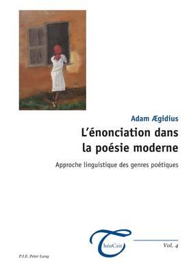 L'enonciation Dans La Poesie Moderne: Approche Linguistique Des Genres Poetiques (Paperback)