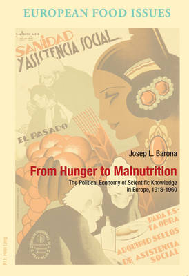 From Hunger to Malnutrition: The Political Economy of Scientific Knowledge in Europe, 1918-1960 - L'Europe alimentaire/European Food Issues/Europa alimentaria/L'Europa alimentare 3 (Paperback)