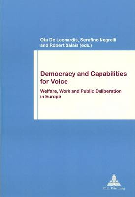Democracy and Capabilities for Voice: Welfare, Work and Public Deliberation in Europe - Travail et Societe / Work and Society 72 (Paperback)