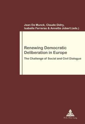 Renewing Democratic Deliberation in Europe: The Challenge of Social and Civil Dialogue - Travail et Societe / Work and Society 73 (Paperback)