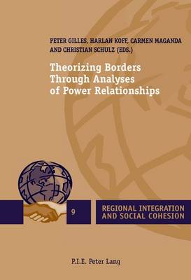 Theorizing Borders Through Analyses of Power Relationships - Regional Integration and Social Cohesion 9 (Paperback)