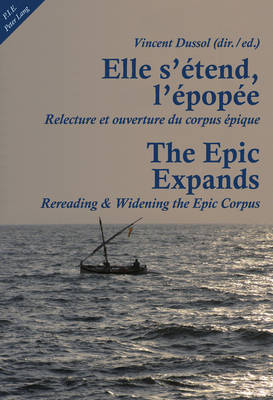 Elle s'etend, l'epopee- The Epic Expands: Relecture et ouverture du corpus epique- Rereading & Widening the Epic Corpus (Paperback)