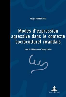 Modes D'expression Agressive Dans Le Contexte Socioculturel Rwandais: Essai De Daefinition Et D'interpraetation (Paperback)