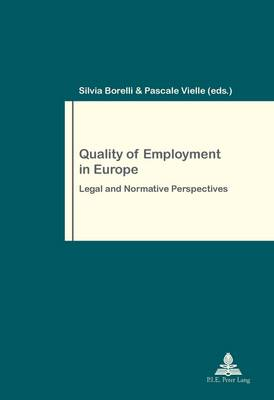 Quality of Employment in Europe: Legal and Normative Perspectives - Travail et Societe / Work and Society 74 (Paperback)
