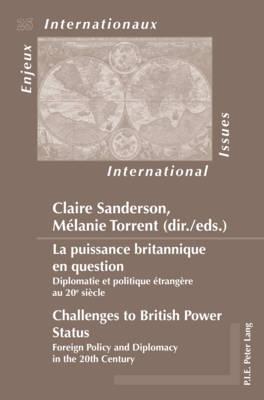 La puissance britannique en question / Challenges to British Power Status: Diplomatie et politique etrangere au 20e siecle / Foreign Policy and Diplomacy in the 20th Century - Enjeux Internationaux/International Issues 25 (Paperback)
