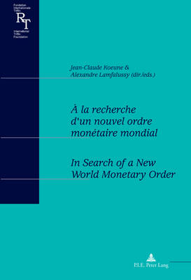 A la recherche d'un nouvel ordre monetaire mondial / In Search of a New World Monetary Order: Actes du colloque du centenaire de Robert Triffin (1911-1993) / Proceedings of a conference to celebrate the 100th anniversary of Robert Triffin (1911-1993) - Relations Financieres Internationales/International Financial Relations 5 (Paperback)