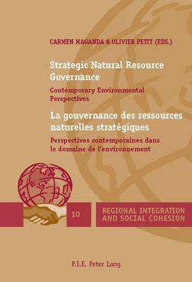Strategic Natural Resource Governance / La gouvernance des ressources naturelles strategiques: Contemporary Environmental Perspectives / Perspectives contemporaines dans le domaine de l'environnement - Regional Integration and Social Cohesion 10 (Paperback)