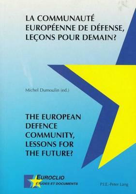 La Communaute Europeenne De Defense, Lecons Pour Demain? The European Defence Community, Lessons for the Future? - Euroclio Etudes et Documents/Studies and Documents v. 15 (Paperback)