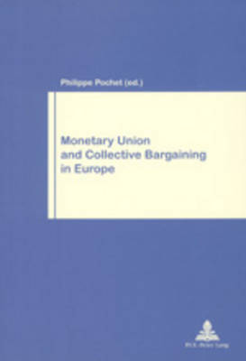 Monetary Union and Collective Bargaining in Europe - Travail & Societe/Work & Society v. 22 (Paperback)