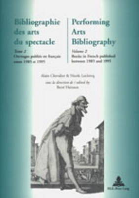 Bibliographie des Arts du Spectacle Performing Arts Bibliography: Bibliographie Des Arts Du Spectacle- Performing Arts Bibliography Ouvrages Publies en Francais Entre 1985 et 1995 Books in French Published Between 1985 and 1995 v. 2 (Paperback)