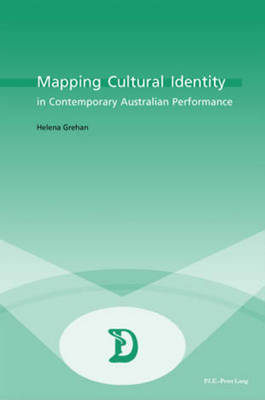 Mapping Cultural Identity in Contemporary Australian Performance - Dramaturgies Textes, Cultures et Representations Texts, Cultures and Performances 2 (Paperback)