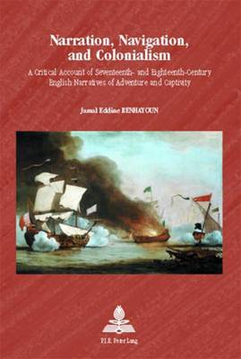 Narration, Navigation, and Colonialism: A Critical Account of Seventeenth- and Eighteenth-century English Narratives of Adventure and Captivity - Europe Plurielle/Multiple Europes 17 (Paperback)