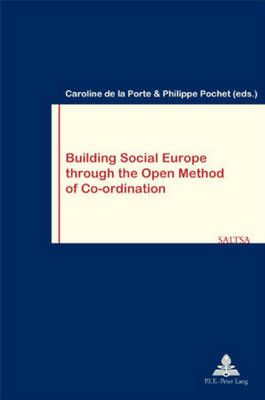 Building Social Europe Through the Open Method of Co-Ordination - Travail & Societe/Work & Society 34 (Paperback)