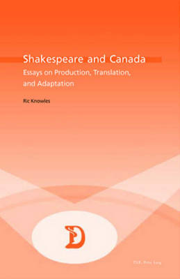 Shakespeare and Canada: Essays on Production, Translation, and Adaptation - Dramaturgies v. 8 (Paperback)