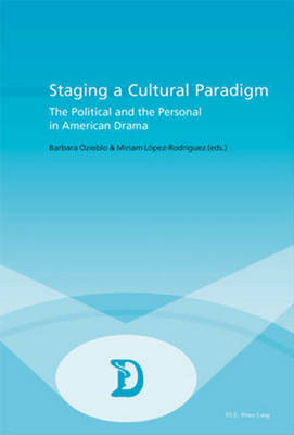 Staging a Cultural Paradigm: The Political and the Personal in American Drama - Dramaturgies Textes, Cultures et Representations Texts, Cultures and Performances v. 7 (Paperback)