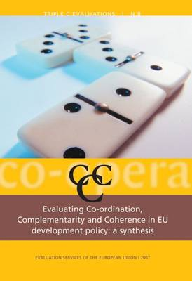 Evaluating Co-Ordination, Complementarity and Coherence in European Union Development Policy: A Synthesis (Paperback)