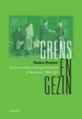 Grens En Gezin: Beleidsvorming Inzake Gezinsmigratie in Nederland, 1955-2005 (Paperback)