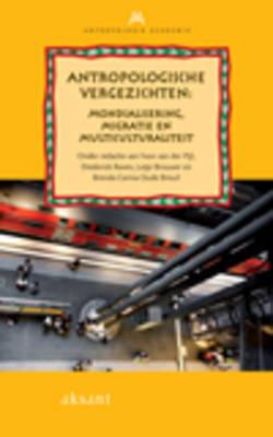 Antropologische Vergezichten: Mondialisering, Migratie En Multiculturaliteit - Antrapologie Academie No. 7 (Paperback)