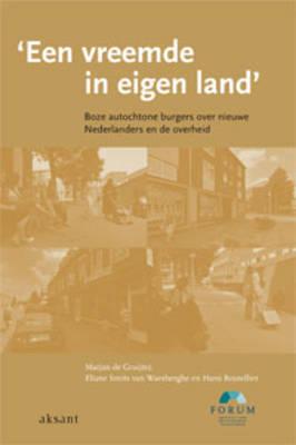 'Een Vreemde in Eigen Land': Boze Autochtone Burgers Over Nieuwe Nederlanders En De Overheid (Paperback)