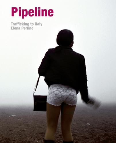 Elena Perlino: Pipeline: Human Trafficking in Italy (Hardback)