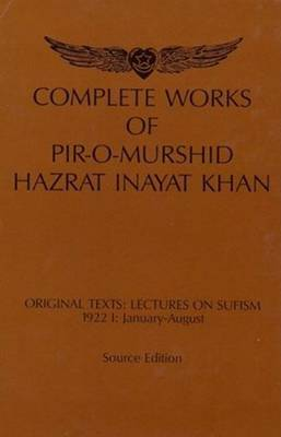 Complete Works of Pir-O-Murshid Hazrat Inayat Khan: Lectures on Sufism 1922 I -- January to August (Hardback)