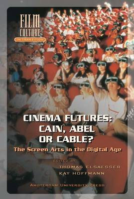 Cinema Futures: Cain, Abel or Cable?: The Screen Arts in the Digital Age - Film Culture in Transition (Paperback)